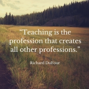 """Teaching is the profession that creates all other professions."""